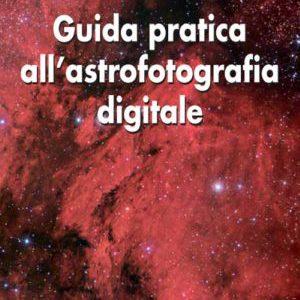 Guida pratica all'astrofotografia digitale, di Lorenzo Comolli e Daniele Cipollina